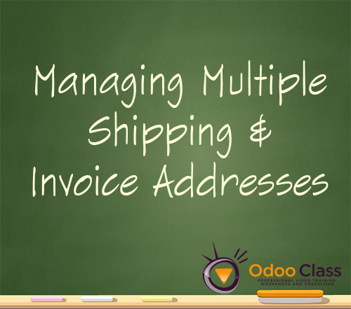 Managing multiple shipping and invoice addresses in Odoo