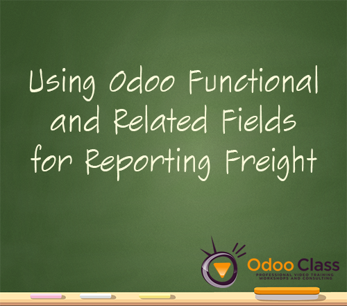 Using Odoo Functional and Related Fields for Reporting Freight