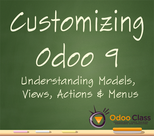 Customizing Odoo 9 - Models, Actions, Views & Menus