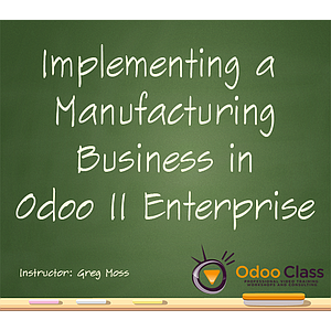 Implementing a Manufacturing Business in Odoo 11 Enterprise