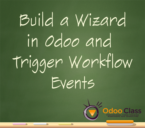 Build a Wizard in Odoo and Trigger Workflow Events