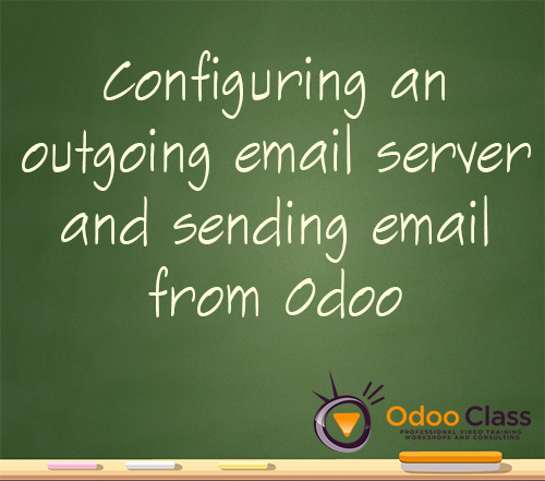 Configuring an outgoing server and sending email from Odoo