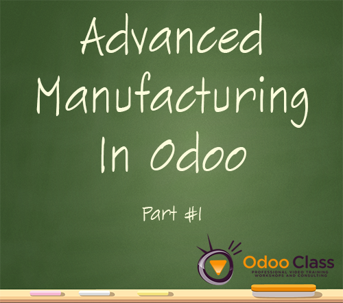 Advanced Manufacturing in Odoo - Part 1