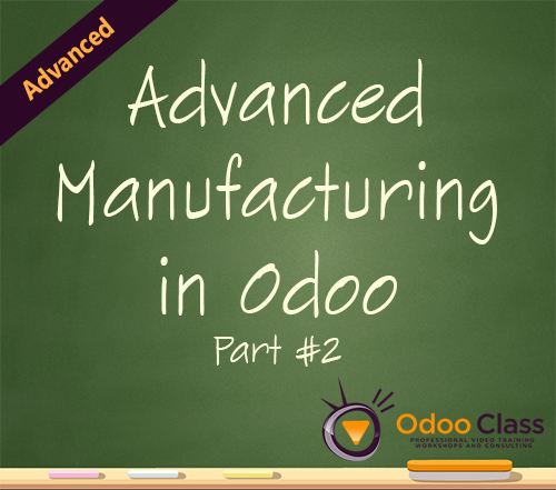 Advanced Manufacturing in Odoo - Part 2